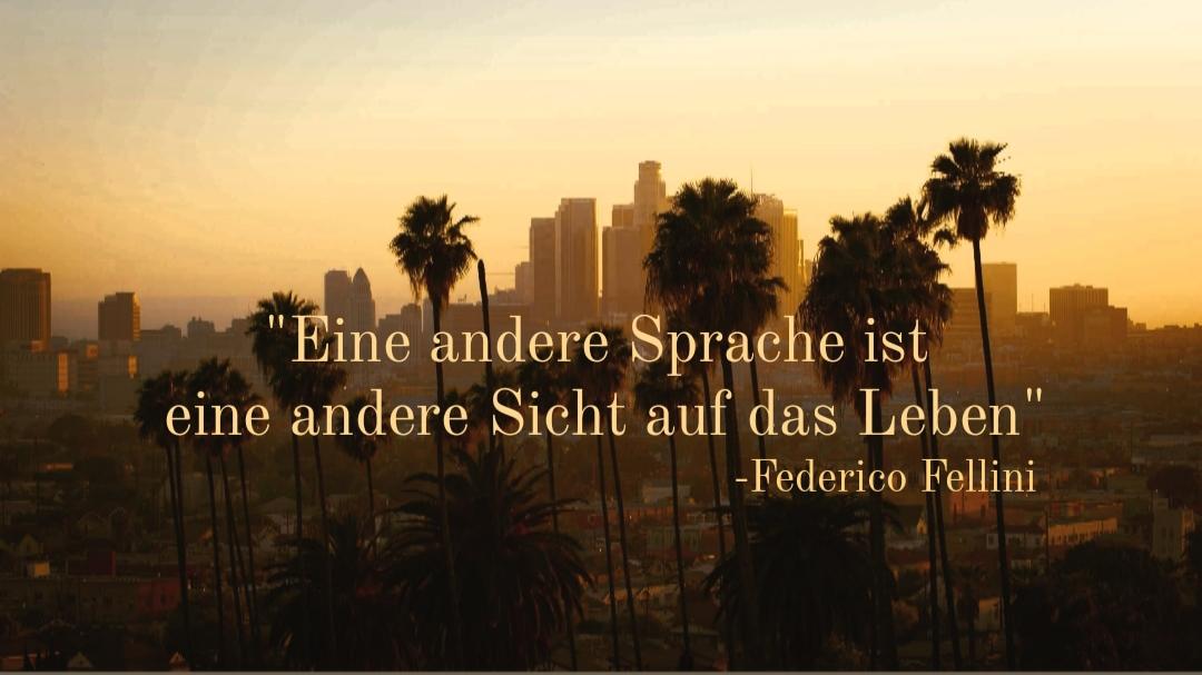 """""""Eine andere Sprache ist wie eine andere Sicht auf das Leben."""" – Federico Fellini"""